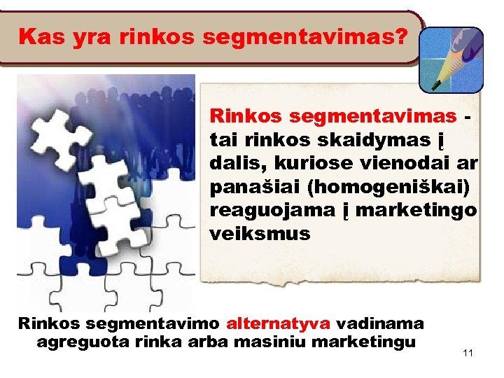 Kas yra rinkos segmentavimas? Rinkos segmentavimas tai rinkos skaidymas į dalis, kuriose vienodai ar
