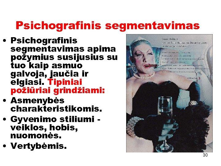 Psichografinis segmentavimas • Psichografinis segmentavimas apima požymius susijusius su tuo kaip asmuo galvoja, jaučia
