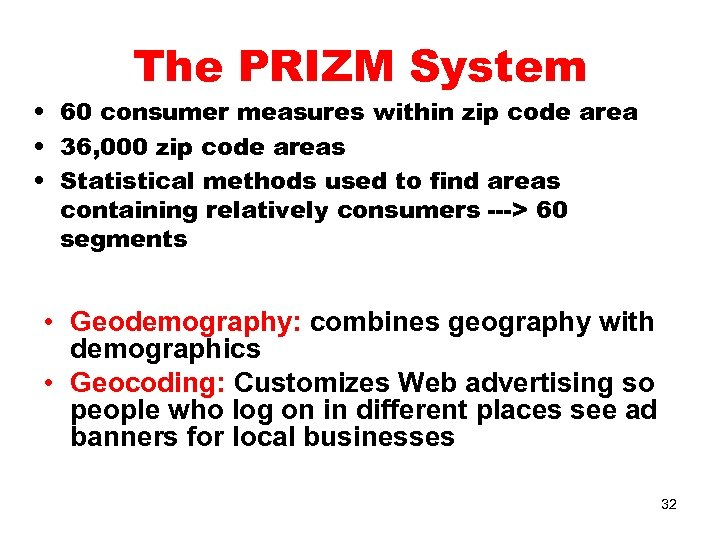 The PRIZM System • 60 consumer measures within zip code area • 36, 000