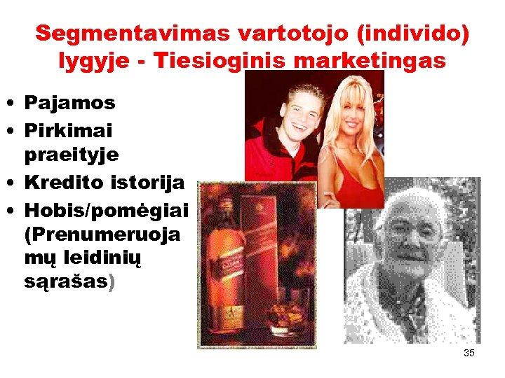 Segmentavimas vartotojo (individo) lygyje - Tiesioginis marketingas • Pajamos • Pirkimai praeityje • Kredito