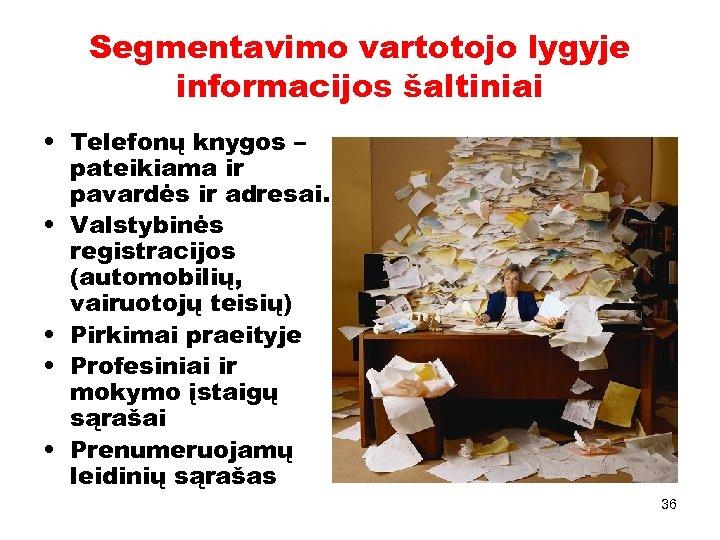Segmentavimo vartotojo lygyje informacijos šaltiniai • Telefonų knygos – pateikiama ir pavardės ir adresai.