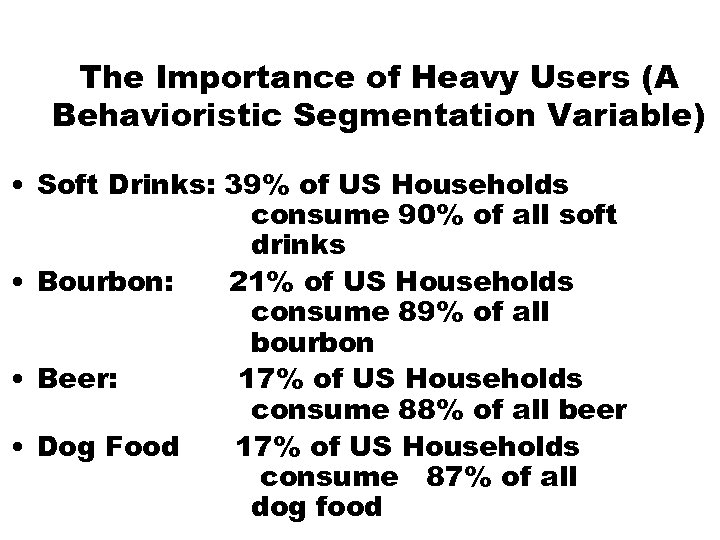 The Importance of Heavy Users (A Behavioristic Segmentation Variable) • Soft Drinks: 39% of