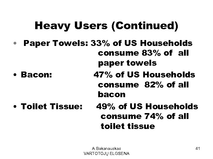Heavy Users (Continued) • Paper Towels: 33% of US Households consume 83% of all