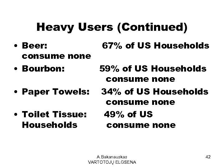 Heavy Users (Continued) • Beer: 67% of US Households consume none • Bourbon: 59%