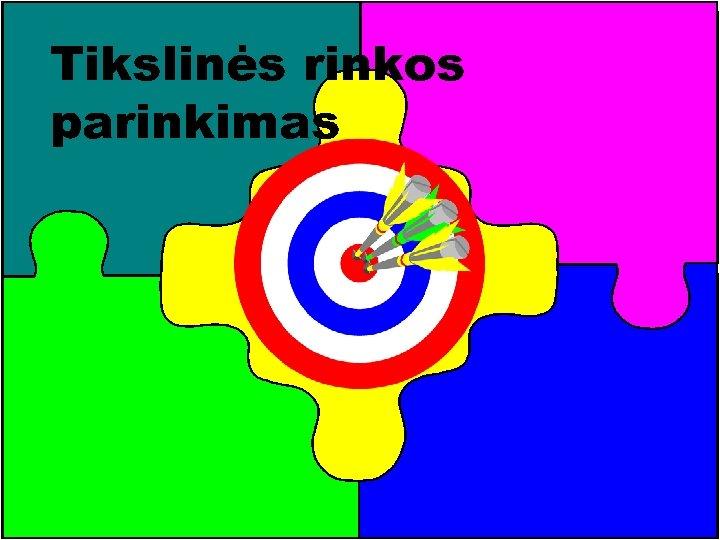 Tikslinės rinkos parinkimas A. Bakanauskas VARTOTOJŲ ELGSENA 47
