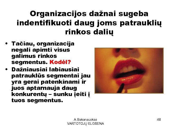 Organizacijos dažnai sugeba indentifikuoti daug joms patrauklių rinkos dalių • Tačiau, organizacija negali apimti