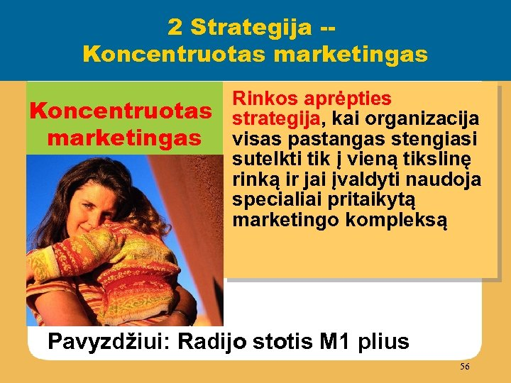 2 Strategija -Koncentruotas marketingas Rinkos aprėpties Koncentruotas strategija, kai organizacija marketingas visas pastangas stengiasi