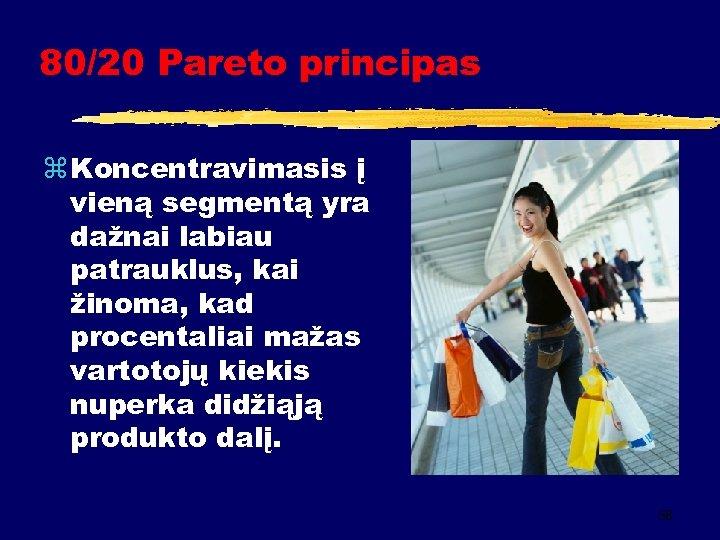 80/20 Pareto principas z Koncentravimasis į vieną segmentą yra dažnai labiau patrauklus, kai žinoma,