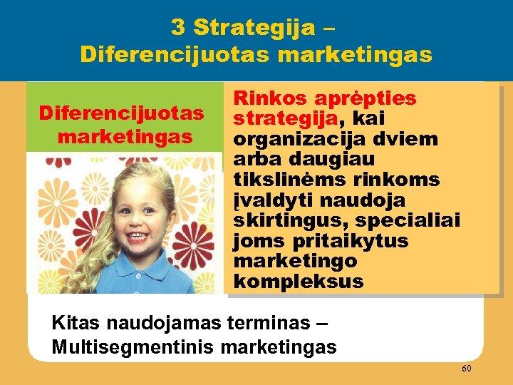 3 Strategija – Diferencijuotas marketingas Rinkos aprėpties strategija, kai organizacija dviem arba daugiau tikslinėms