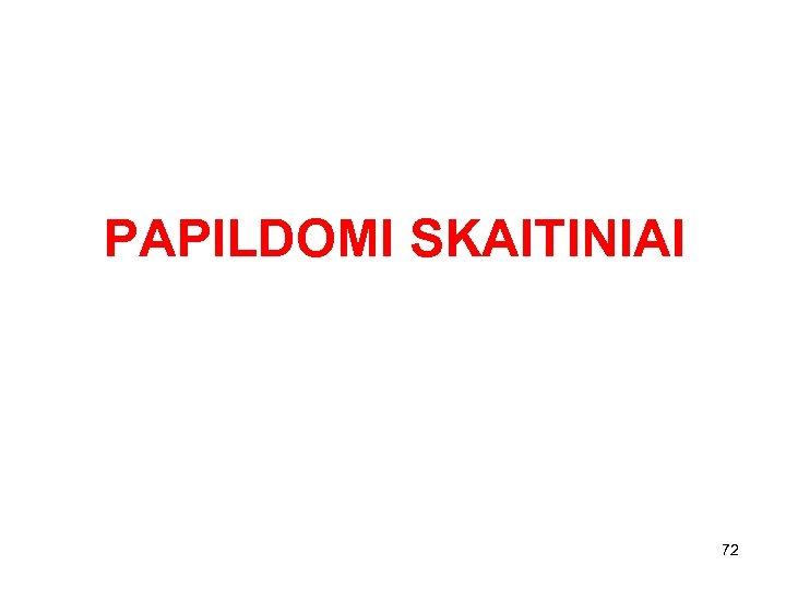 PAPILDOMI SKAITINIAI 72