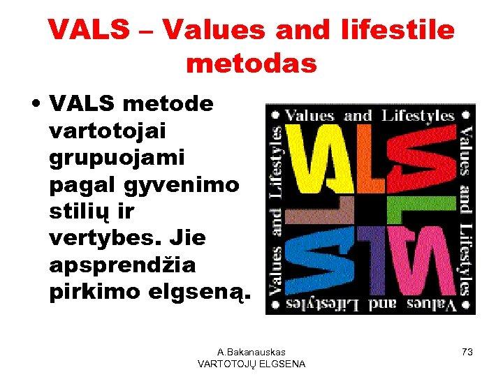 VALS – Values and lifestile metodas • VALS metode vartotojai grupuojami pagal gyvenimo stilių
