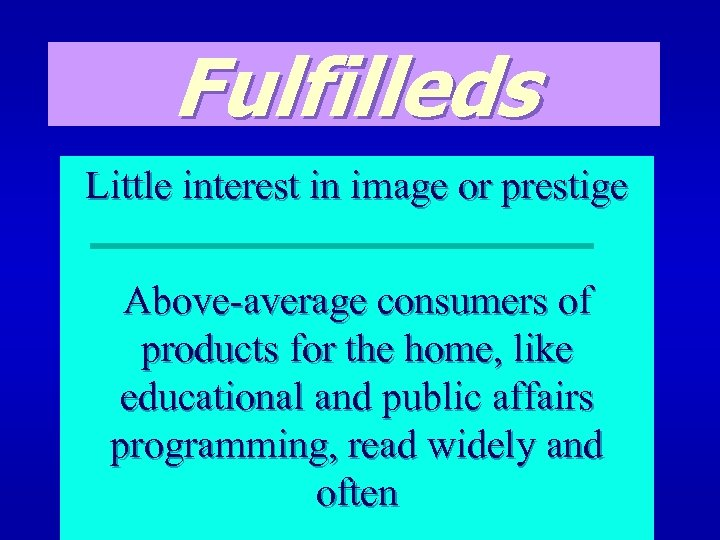 Fulfilleds Little interest in image or prestige Above-average consumers of products for the home,