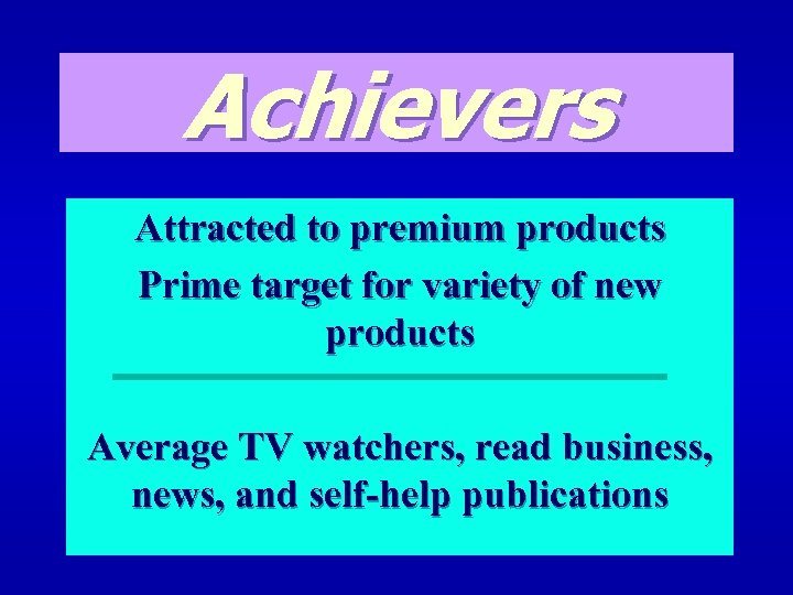 Achievers Attracted to premium products Prime target for variety of new products Average TV