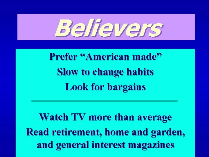 "Believers Prefer ""American made"" Slow to change habits Look for bargains Watch TV more"