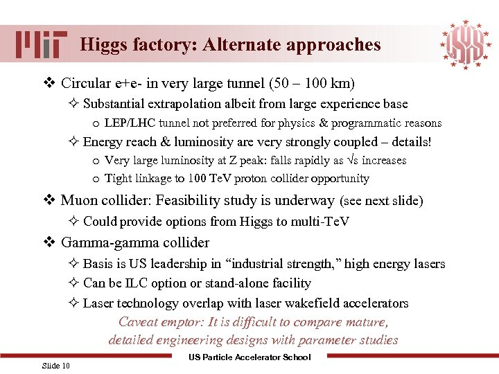 Higgs factory: Alternate approaches v Circular e+e- in very large tunnel (50 – 100