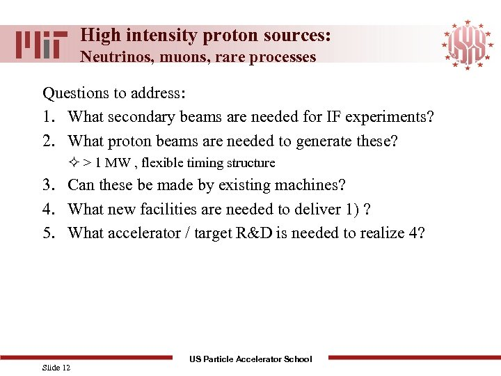 High intensity proton sources: Neutrinos, muons, rare processes Questions to address: 1. What secondary