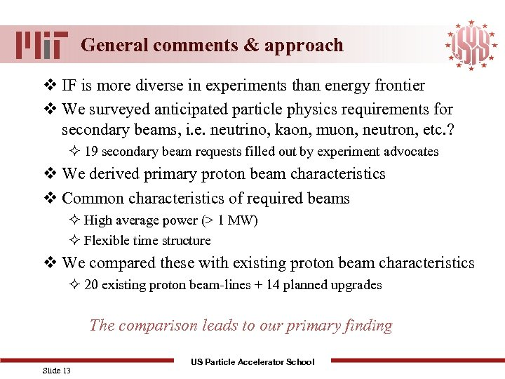 General comments & approach v IF is more diverse in experiments than energy frontier