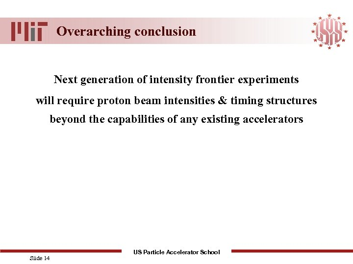 Overarching conclusion Next generation of intensity frontier experiments will require proton beam intensities &