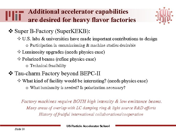 Additional accelerator capabilities are desired for heavy flavor factories v Super B-Factory (Super. KEKB):