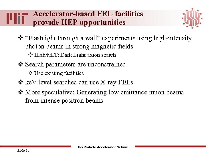 "Accelerator-based FEL facilities provide HEP opportunities v ""Flashlight through a wall"" experiments using high-intensity"