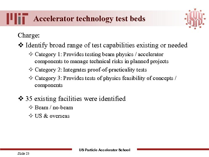Accelerator technology test beds Charge: v Identify broad range of test capabilities existing or