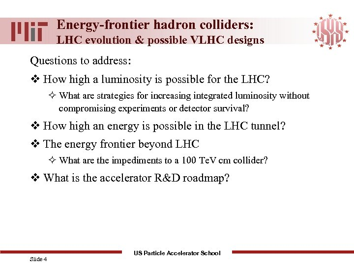 Energy-frontier hadron colliders: LHC evolution & possible VLHC designs Questions to address: v How