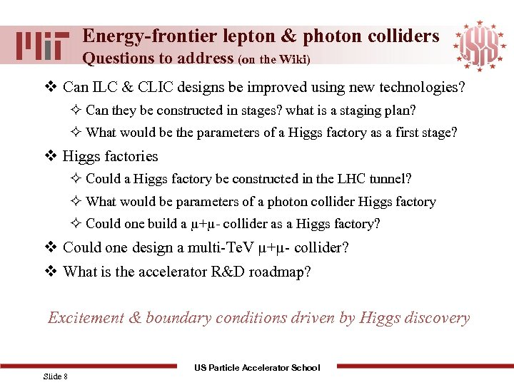 Energy-frontier lepton & photon colliders Questions to address (on the Wiki) v Can ILC