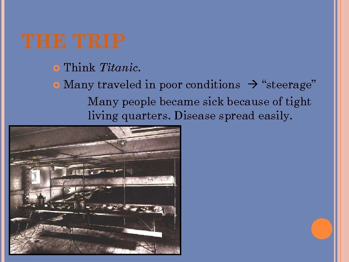 """THE TRIP Think Titanic. Many traveled in poor conditions """"steerage"""" Many people became sick"""