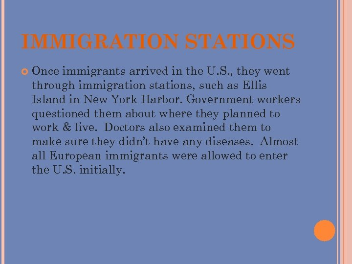 IMMIGRATION STATIONS Once immigrants arrived in the U. S. , they went through immigration