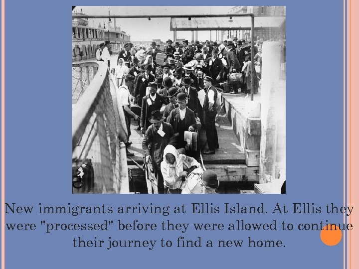 New immigrants arriving at Ellis Island. At Ellis they were