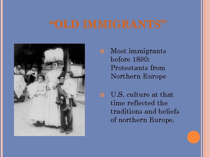 """""""OLD IMMIGRANTS"""" Most immigrants before 1890: Protestants from Northern Europe U. S. culture at"""