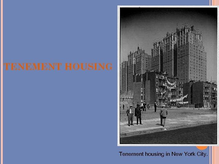 TENEMENT HOUSING Tenement housing in New York City.