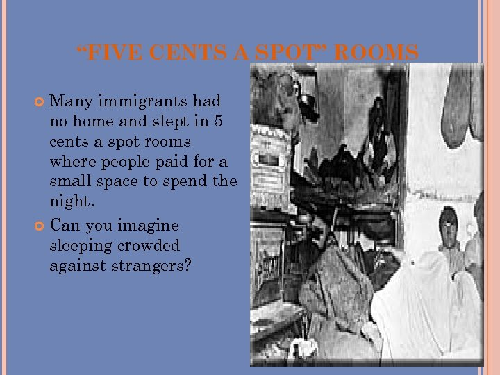 """""""FIVE CENTS A SPOT"""" ROOMS Many immigrants had no home and slept in 5"""