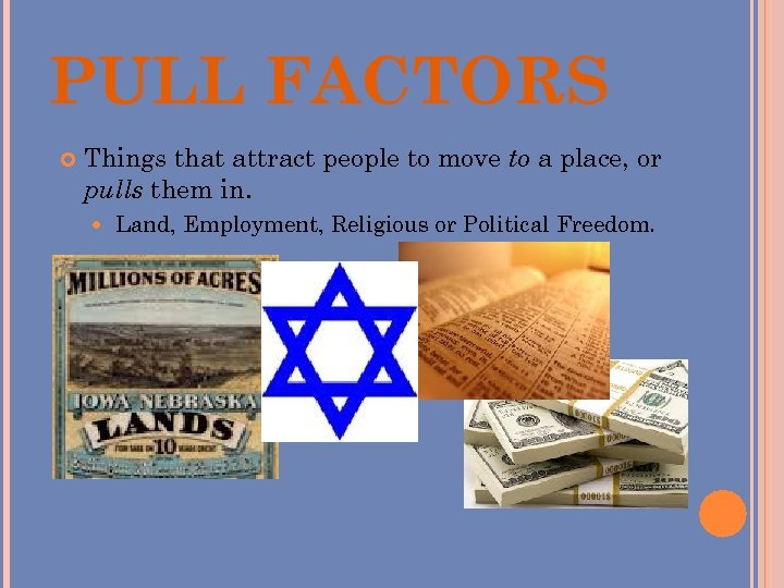PULL FACTORS Things that attract people to move to a place, or pulls them
