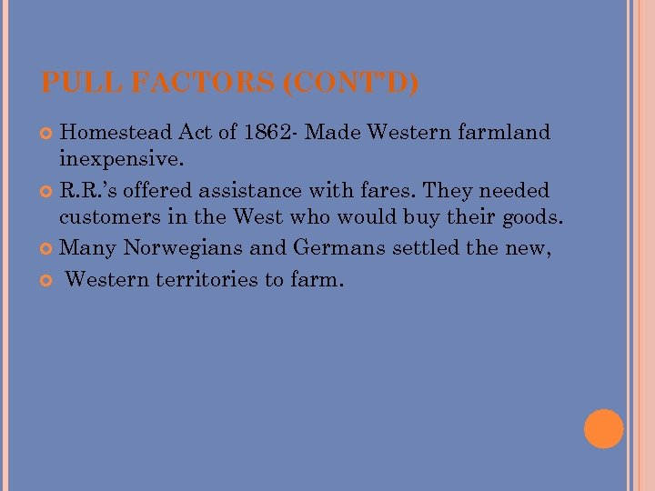 PULL FACTORS (CONT'D) Homestead Act of 1862 - Made Western farmland inexpensive. R. R.