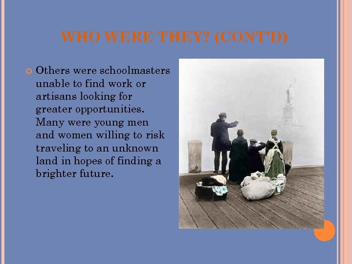 WHO WERE THEY? (CONT'D) Others were schoolmasters unable to find work or artisans looking