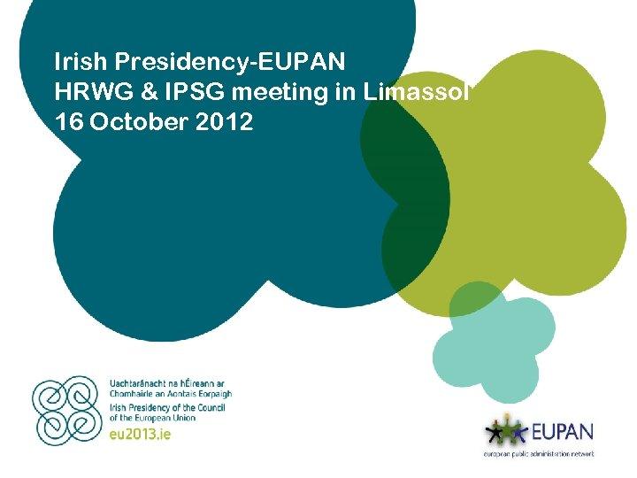Irish Presidency-EUPAN HRWG & IPSG meeting in Limassol 16 October 2012