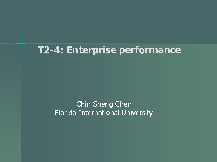 T 2 -4: Enterprise performance Chin-Sheng Chen Florida International University