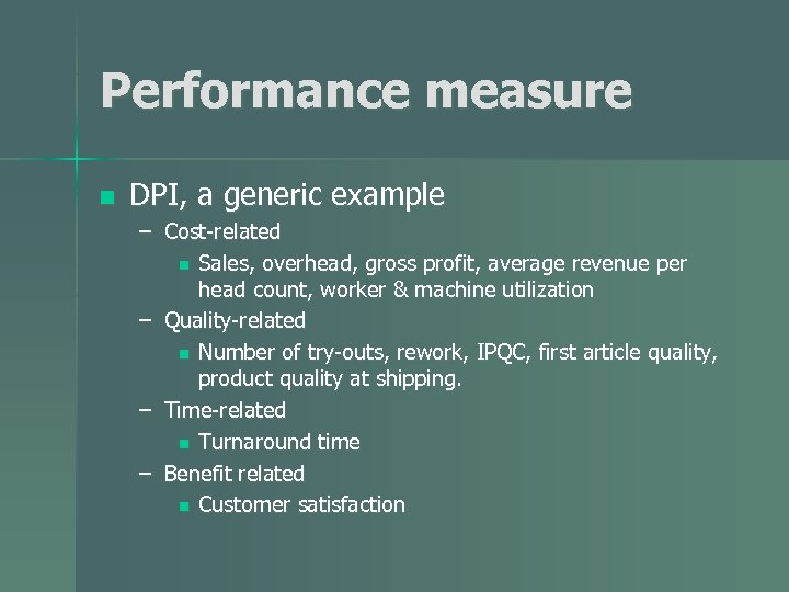 Performance measure n DPI, a generic example – Cost-related n Sales, overhead, gross profit,