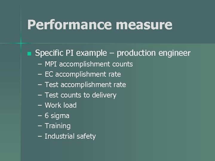Performance measure n Specific PI example – production engineer – – – – MPI
