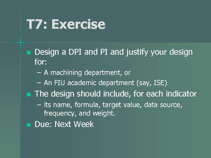 T 7: Exercise n Design a DPI and justify your design for: – A