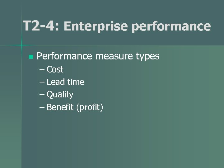 T 2 -4: Enterprise performance n Performance measure types – Cost – Lead time