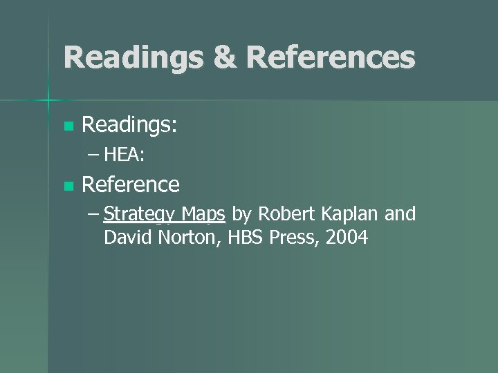 Readings & References n Readings: – HEA: n Reference – Strategy Maps by Robert