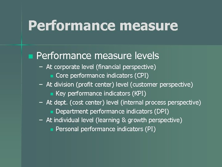 Performance measure n Performance measure levels – At corporate level (financial perspective) n Core