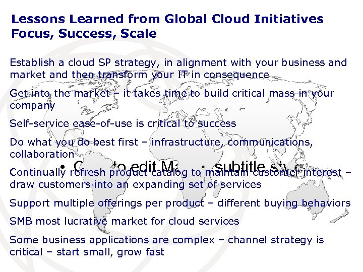 Lessons Learned from Global Cloud Initiatives Focus, Success, Scale Establish a cloud SP strategy,