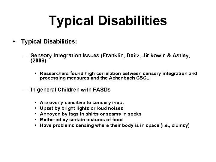 Typical Disabilities • Typical Disabilities: – Sensory Integration Issues (Franklin, Deitz, Jirikowic & Astley,