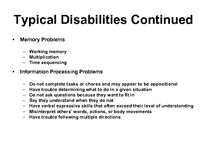 Typical Disabilities Continued • Memory Problems – Working memory – Multiplication – Time sequencing