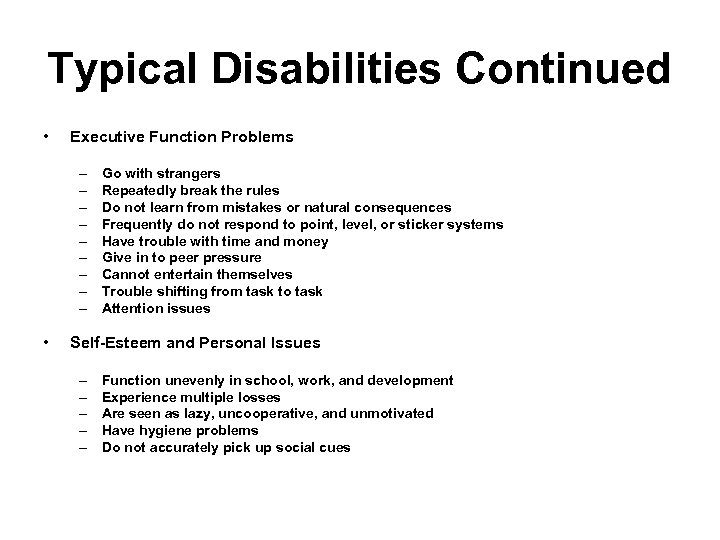 Typical Disabilities Continued • Executive Function Problems – – – – – • Go