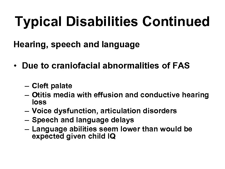 Typical Disabilities Continued Hearing, speech and language • Due to craniofacial abnormalities of FAS