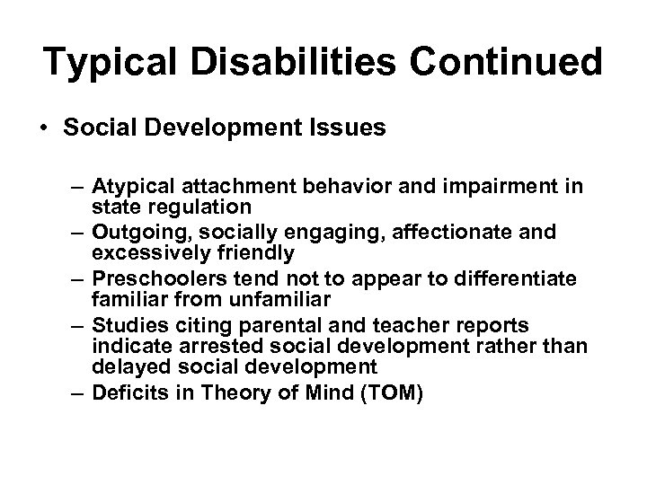 Typical Disabilities Continued • Social Development Issues – Atypical attachment behavior and impairment in